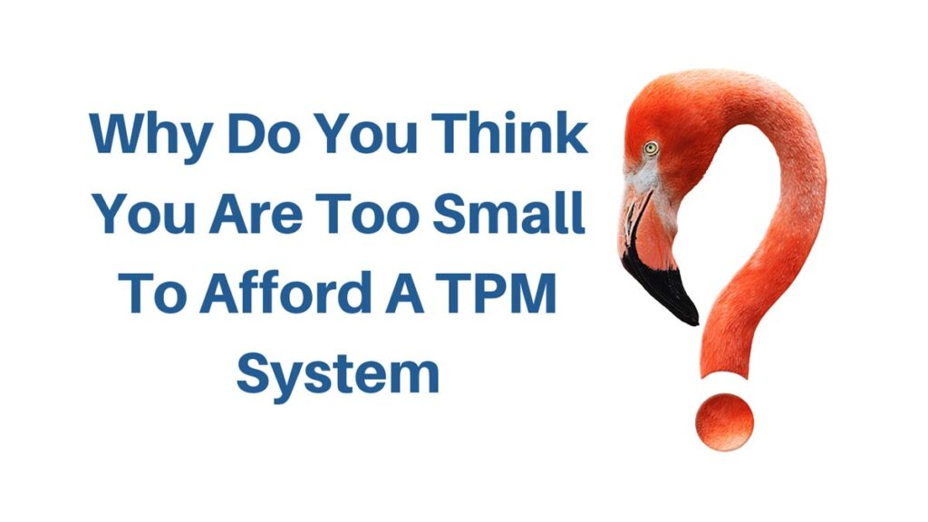 Why Do You Think You Are Too Small To Afford A TPM System